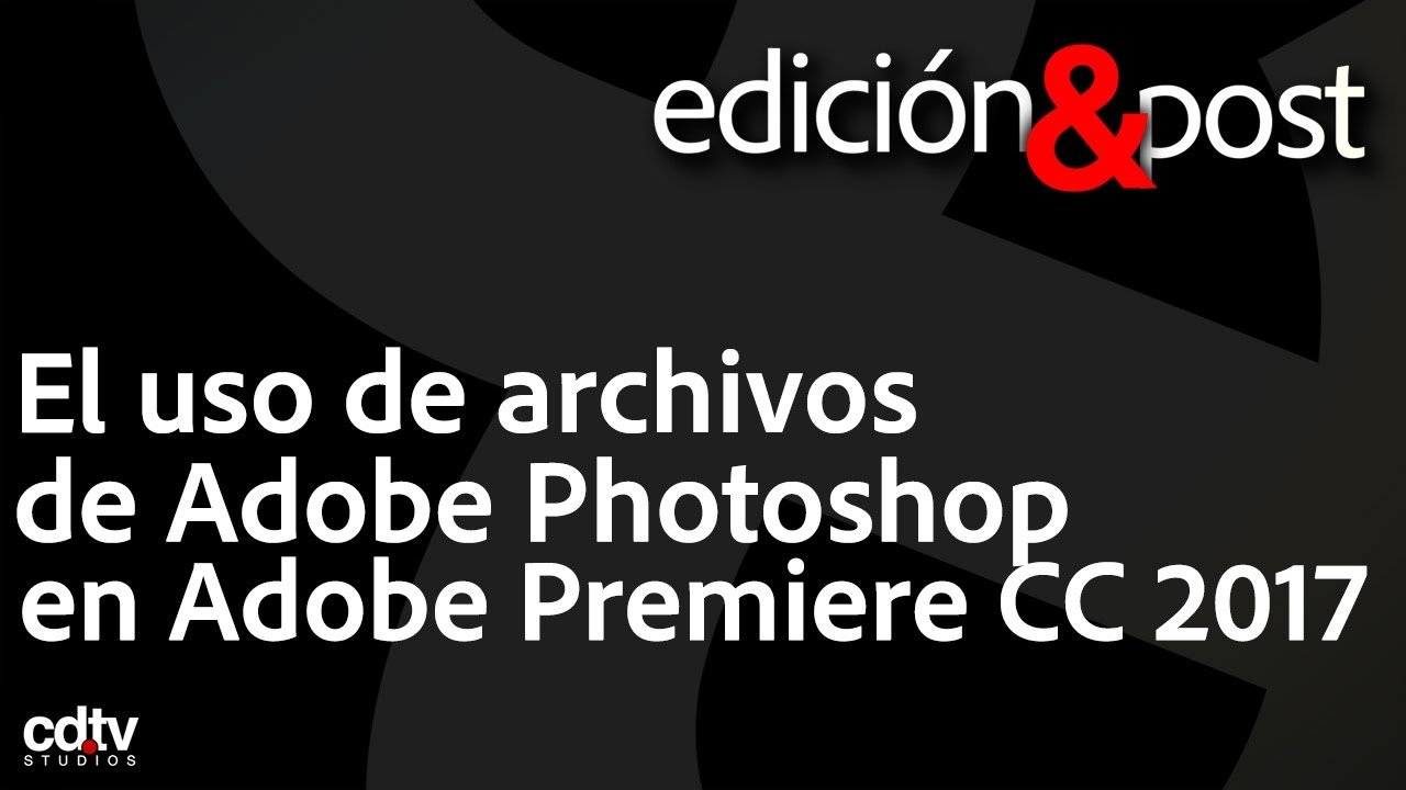 Archivos de Adobe Photoshop en Adobe Premiere CC
