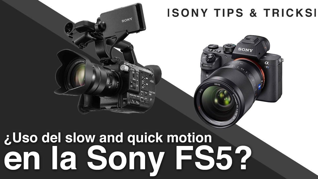 Uso de slow and quick motion en la Sony PXW-FS5